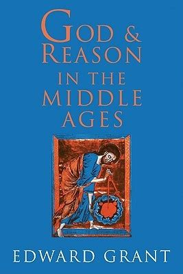 god faith and reason books god and reason in the middle ages by edward grant