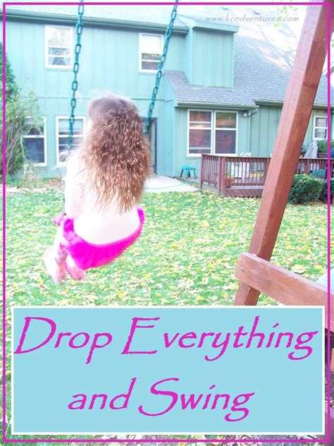 drop swing drop everything and swing snapshot of parenting with