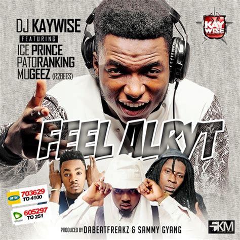 download mp3 dj kaywise feel alright download mp3 dj kaywise ft iceprice patoranking