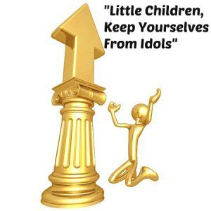 how to keep idols in quot little children keep yourselves from idols quot cor deo