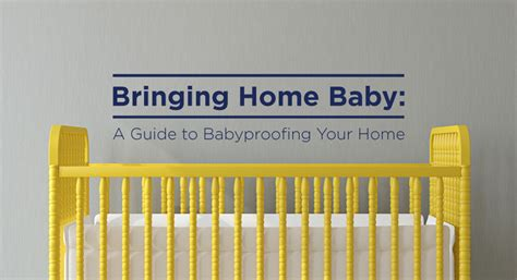 bringing home baby a guide to babyproofing your home