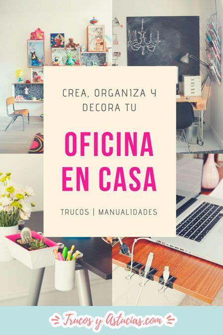 como ordenar y decorar mi casa oficina en casa c 243 mo crear organizar y decorar tu
