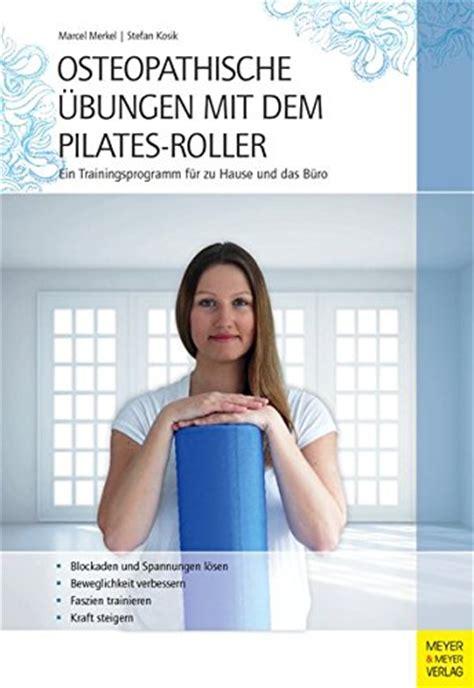 trainingsprogramm zu hause osteopathische 220 bungen mit dem pilates roller ein