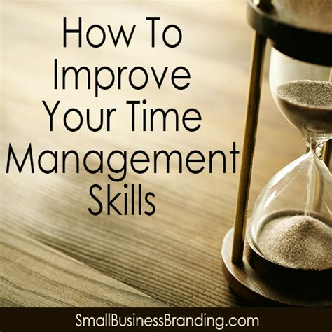 how to better manage time how to improve your time management skills small