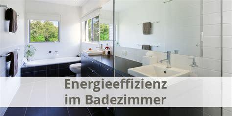 Im Badezimmer by Energieeffizienz Im Badezimmer Energieheld