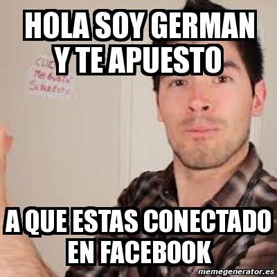 Memes De Hola - meme personalizado hola soy german y te apuesto a que