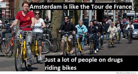 Amsterdam Memes - amsterdam is like the tour de france weknowmemes