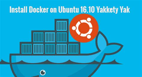 how to install docker ubuntu how to install docker on ubuntu 16 10 yakkety yak