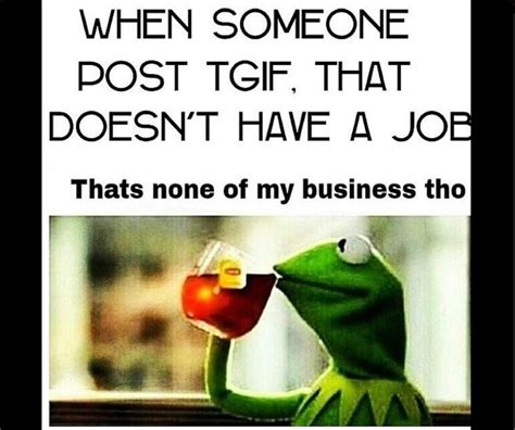 Kermit Meme - funniest quotes about jobs kermit drinking tea quotesgram