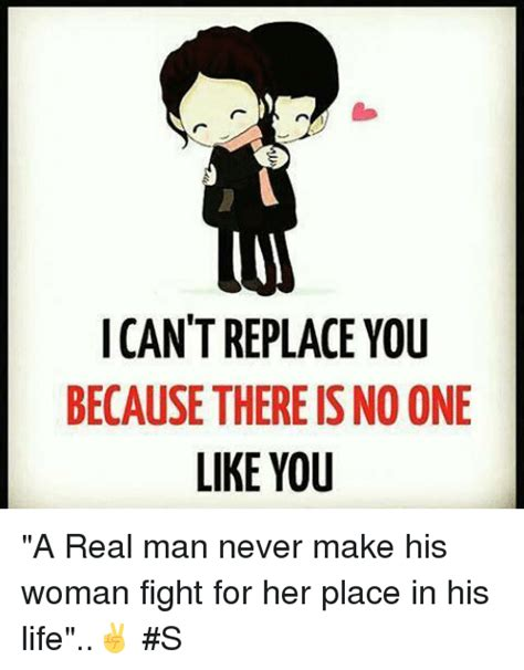 A Real Woman Meme - i can t replace you because thereisno one like you a real