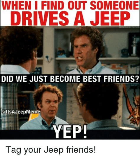 How To Find Out When Became Friends On When I Find Out Someone Drives A Jeep Did We Just Become Best Friends Caltsajeepmeme
