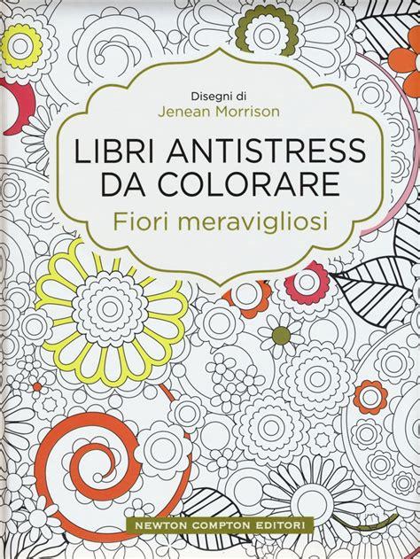 libri fiori libro fiori meravigliosi libri antistress da lafeltrinelli