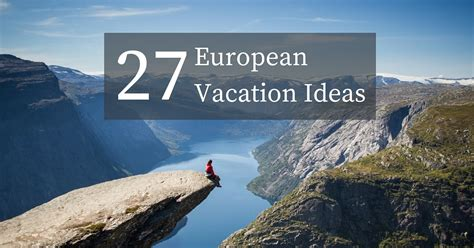 vacation ideas 27 european vacation ideas luxury travel to europe