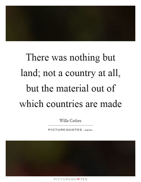 which country makes there was nothing but land not a country at all but the