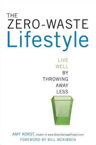 The Zero Waste Lifestyle Live Well By Throwing Away Less
