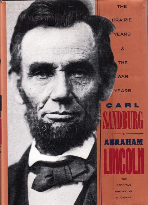 abraham lincoln the prairie years abraham lincoln the prairie years the war years carl