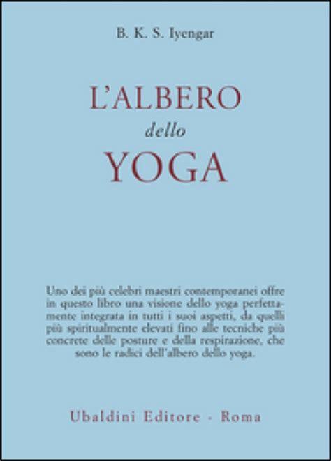 libro bks iyengar yoga the l albero dello yoga b k s iyengar libro mondadori store