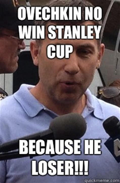 Ovechkin Meme - ovechkin no win stanley cup because he loser uncle ruslan quickmeme