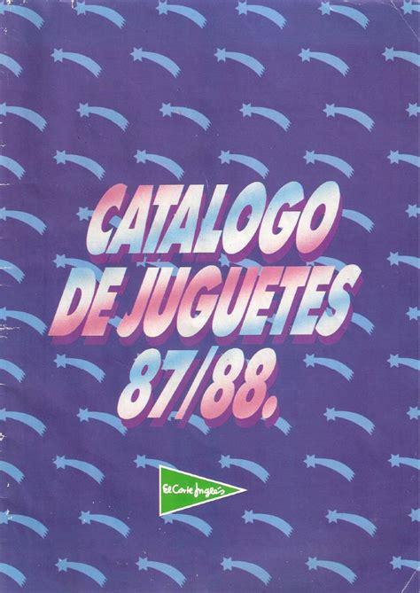 catalogo juguetes corte ingles el cat 225 logo de juguetes de el corte ingl 233 s en 1987 1988