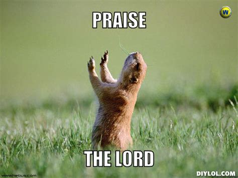 Praise God Meme - the lord praise the lords and lord on pinterest