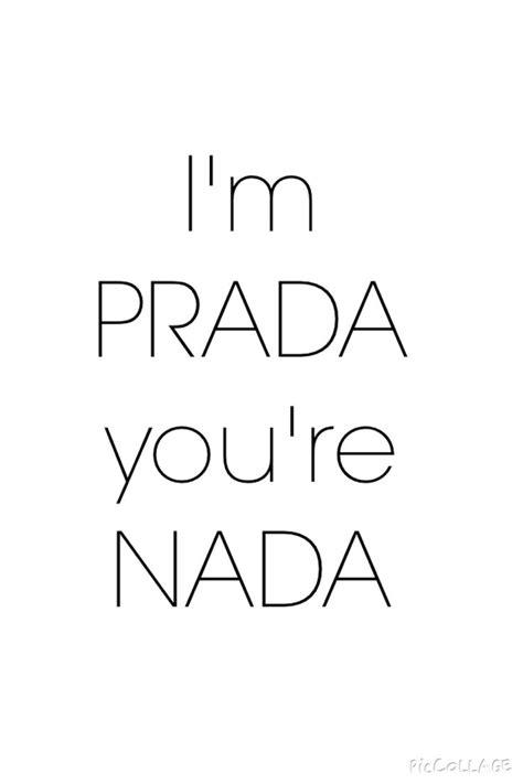 Im Prada Youre Nada Tshirt i m prada you re nada words to live by we and prada