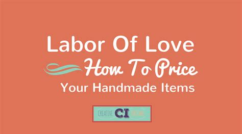 How To Price Your Handmade Items - labor of how to price your handmade items creative