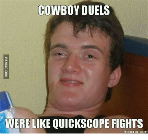 Quickscope Meme - cowboy duels were like quickscope fights memeful com
