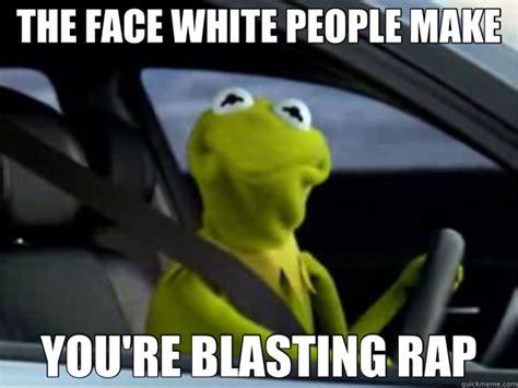 Meme Rap Songs - the face white people make you re blasting rap frog