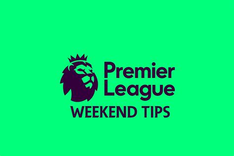 epl tips premier league tips for the weekend epl index