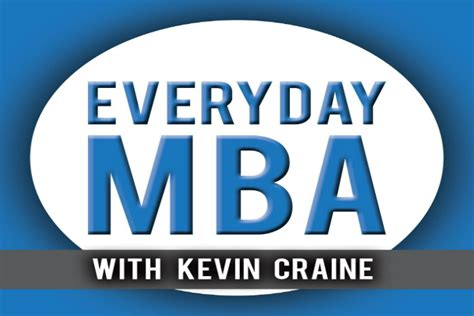 What You Learn In Mba School by Everyday Mba With Kevin Craine Success Tips You Won T