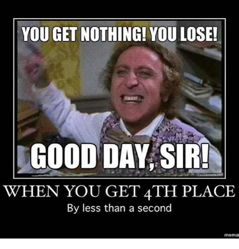 You Get Nothing Meme - 25 best memes about you get nothing you lose good day sir