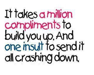 How To Compliment Or Insult A by It Takes A Million Compliments To Build You Up And One
