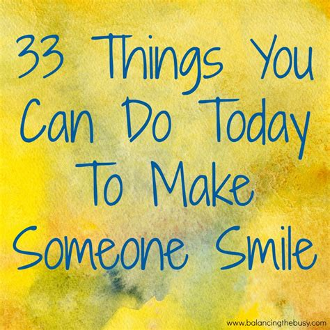 5 Things To Make You Smile Today by 33 Things You Can Do Today To Make Someone Smile
