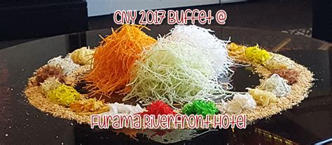 furama hotel new year buffet furama riverfront hotel 2017 cny buffet highlights