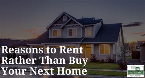 reasons to rent rather than buy your next home