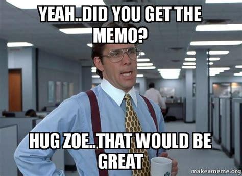 Office Space Bill Lumbergh Meme - yeah did you get the memo hug zoe that would be great