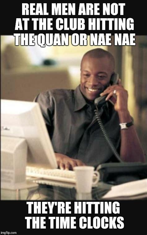 A Real Man Meme - black man at work imgflip