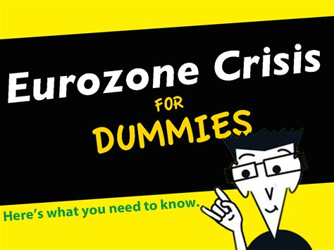 for dummies the eurozone crisis for dummies business insider