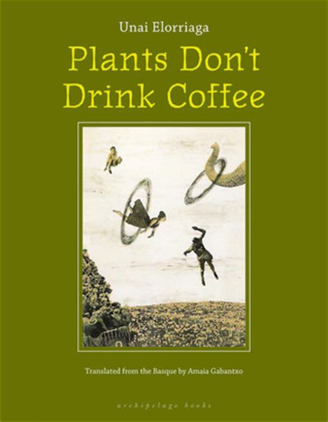and the my drink books plants don t drink coffee by unai elorriaga reviews