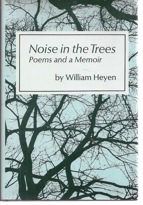 peace with trees a memoir books noise in the trees poems and a memoir william heyen