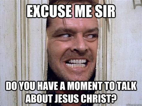 Jesus Crust Meme - image 576237 excuse me sir do you have a moment to