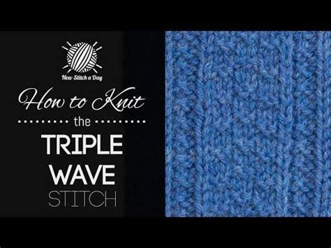 wave pattern youtube how to knit the triple wave stitch youtube