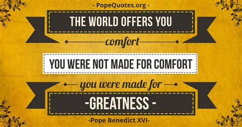Pope Benedict Xvi Quote The World Offers You Comfort You