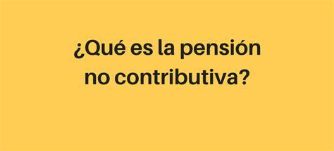 cuantia pension no contributiva por discapacidad del 65 2016 191 qu 233 es la pensi 243 n no contributiva