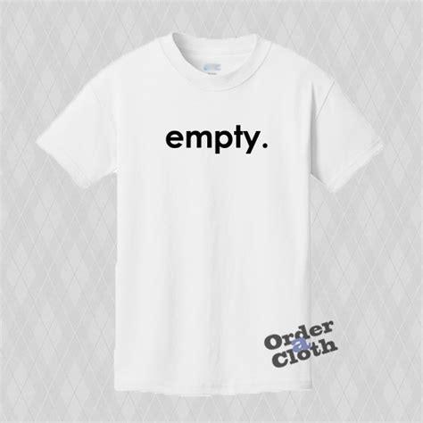 T Shirt Empty empty t shirt