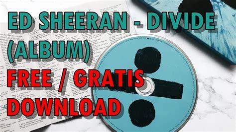 download mp3 ed sheeran divide ed sheeran divide album gratis free download youtube