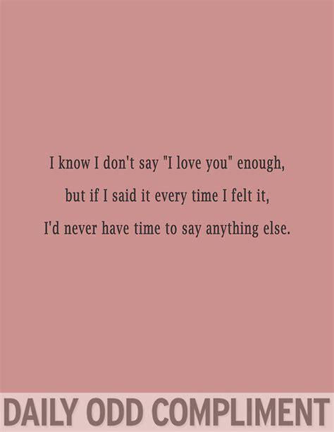 i know i don t say i love you enough but if i said it