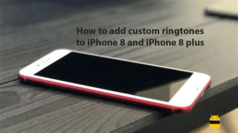 how to add custom ringtones to iphone 8 and iphone 8 plus