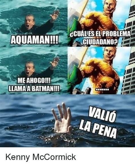 Aquaman Meme - ccualieselproblema aquaman ciudadanop meahogo llama a batman valio la pena kenny