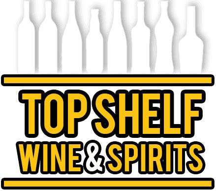 top shelf wine spirits view our wide range of wines